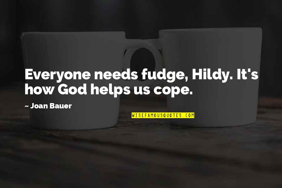 Bauer's Quotes By Joan Bauer: Everyone needs fudge, Hildy. It's how God helps