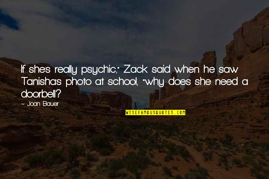 "Bauer's Quotes By Joan Bauer: If she's really psychic,"" Zack said when he"