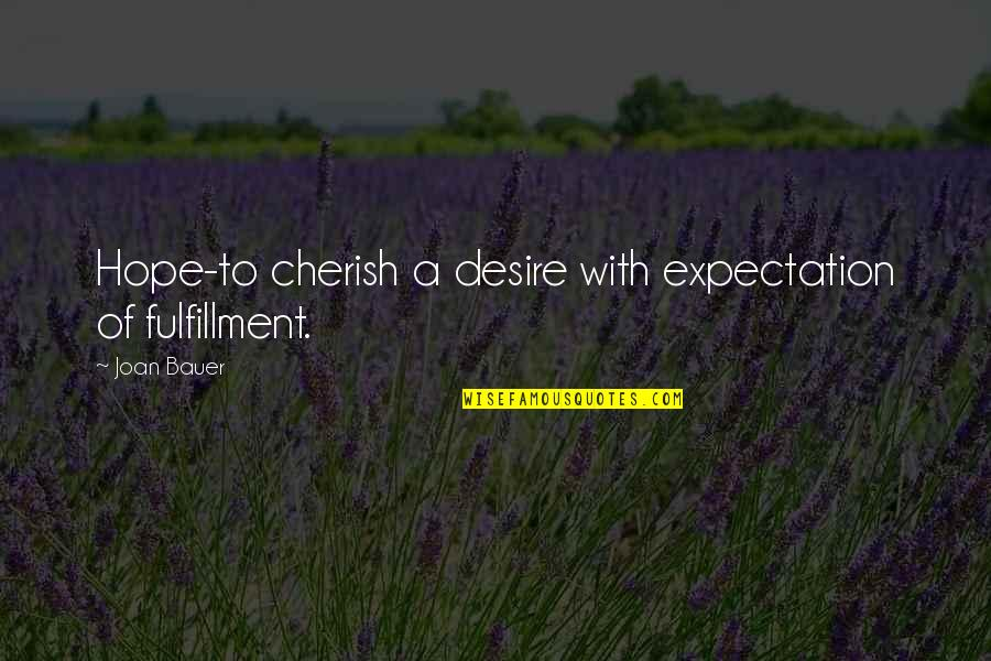 Bauer's Quotes By Joan Bauer: Hope-to cherish a desire with expectation of fulfillment.