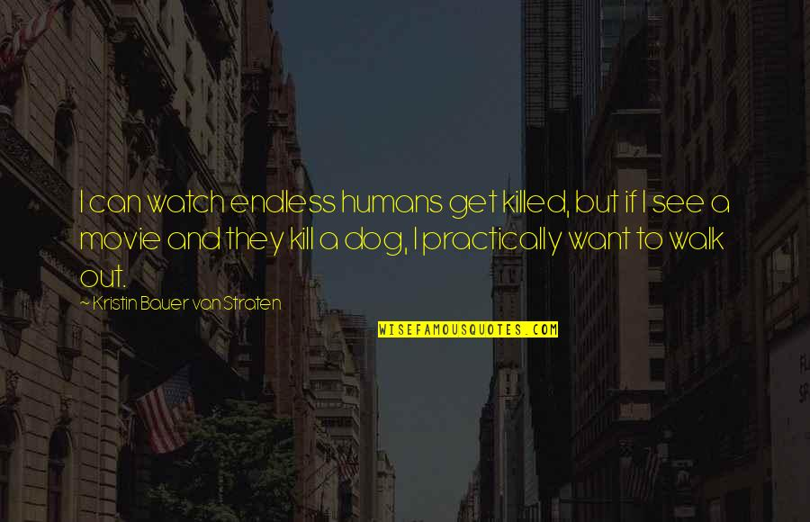 Bauer's Quotes By Kristin Bauer Van Straten: I can watch endless humans get killed, but