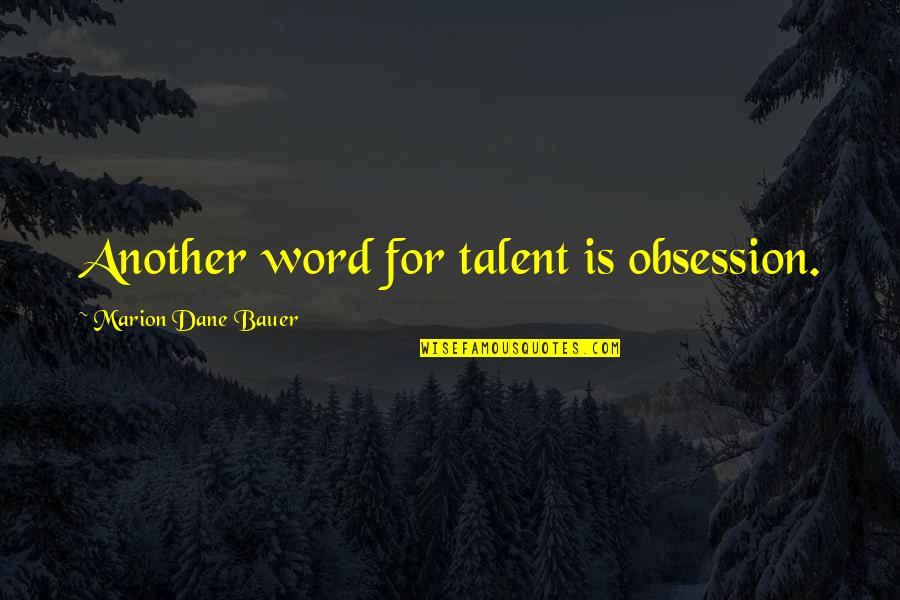 Bauer's Quotes By Marion Dane Bauer: Another word for talent is obsession.