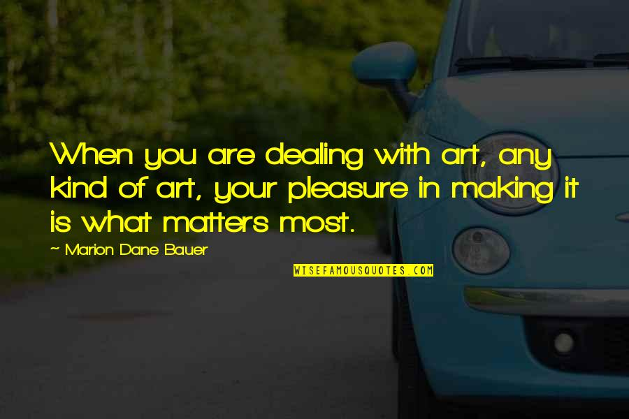 Bauer's Quotes By Marion Dane Bauer: When you are dealing with art, any kind