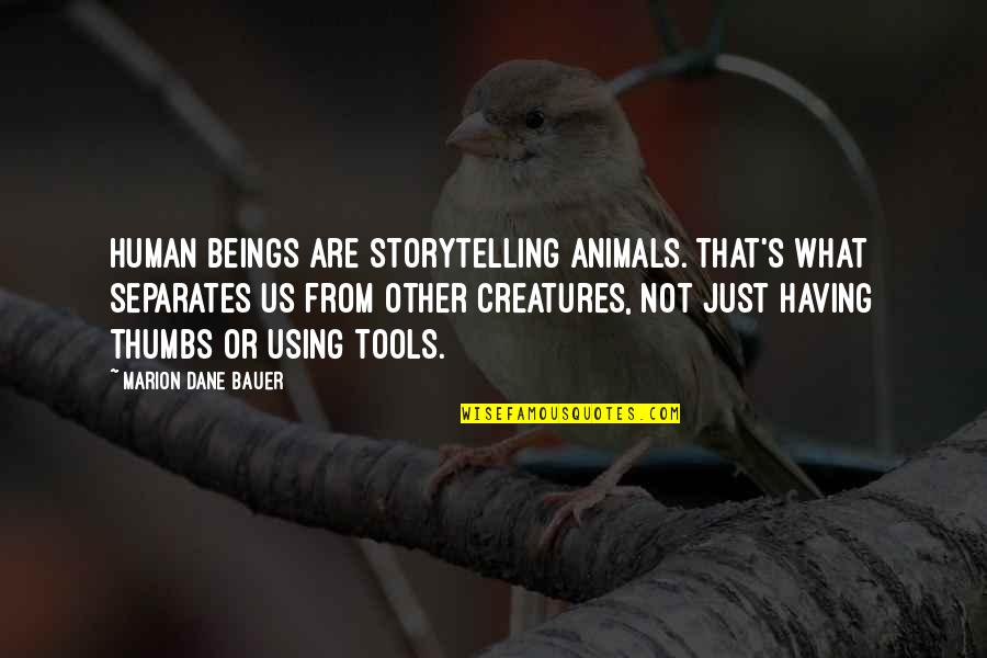 Bauer's Quotes By Marion Dane Bauer: Human beings are storytelling animals. That's what separates