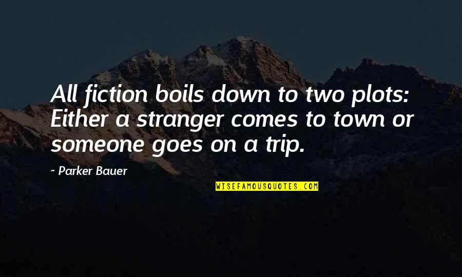 Bauer's Quotes By Parker Bauer: All fiction boils down to two plots: Either