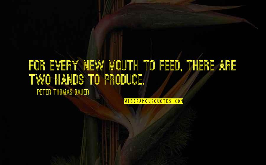 Bauer's Quotes By Peter Thomas Bauer: For every new mouth to feed, there are
