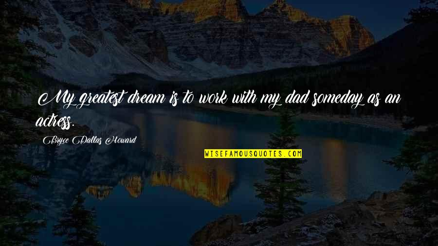 Bavarian Drinking Quotes By Bryce Dallas Howard: My greatest dream is to work with my