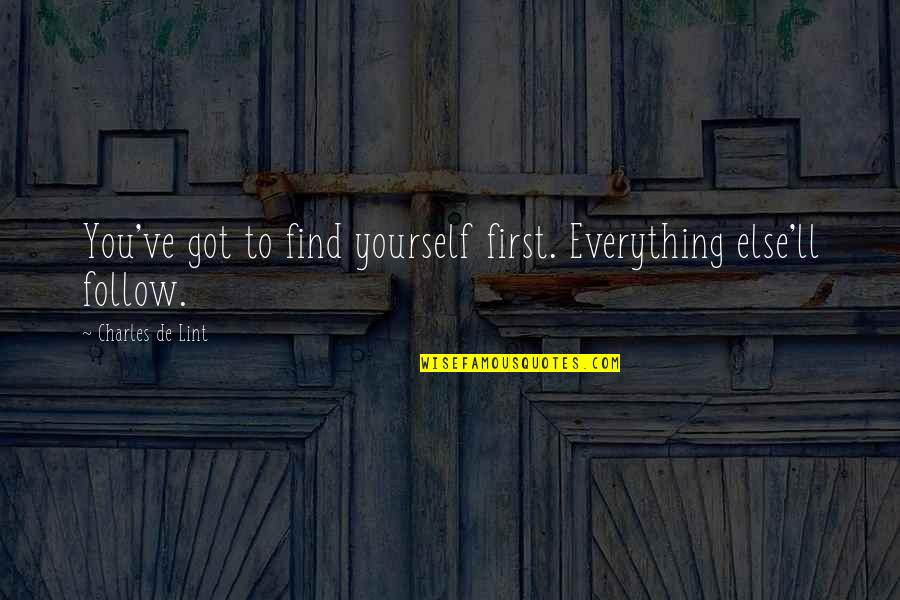 Bavarian Drinking Quotes By Charles De Lint: You've got to find yourself first. Everything else'll