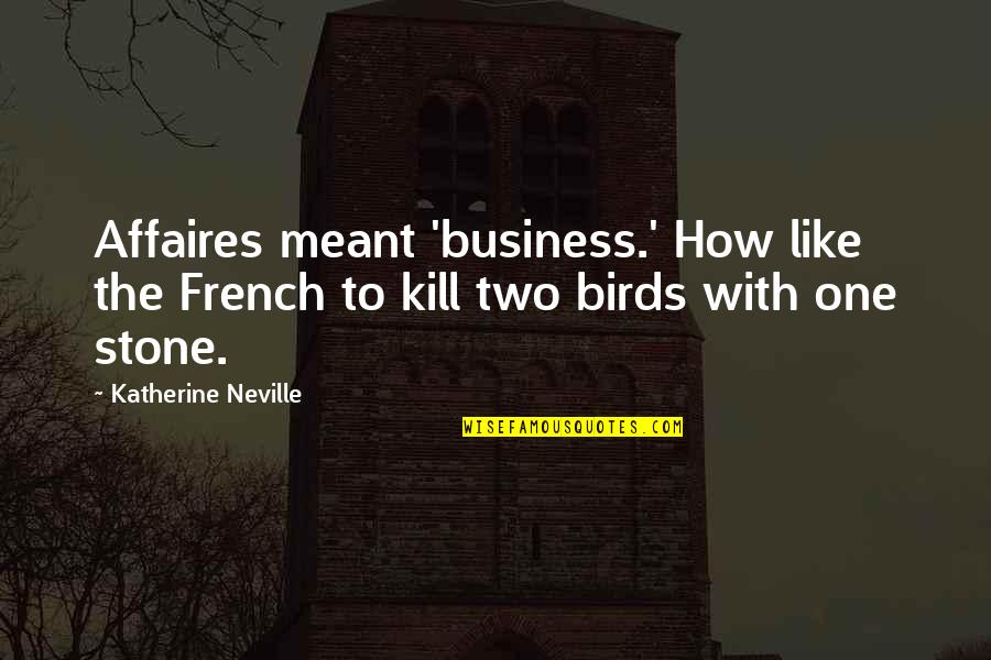 Bavarian Drinking Quotes By Katherine Neville: Affaires meant 'business.' How like the French to
