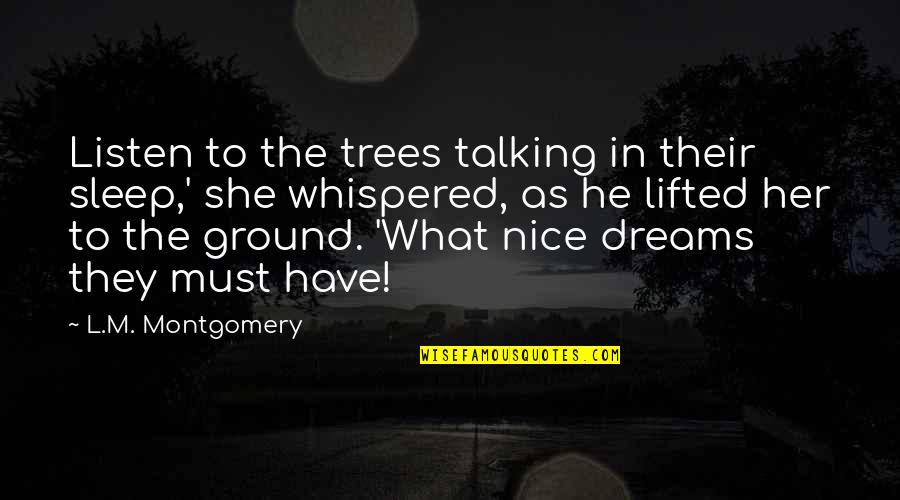 Bavarian Drinking Quotes By L.M. Montgomery: Listen to the trees talking in their sleep,'