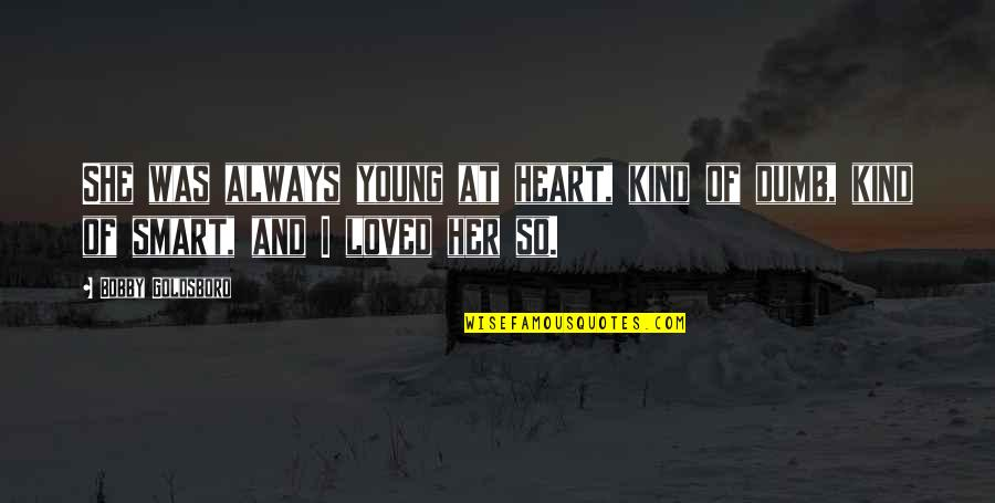 Bayanihan Quotes By Bobby Goldsboro: She was always young at heart, kind of