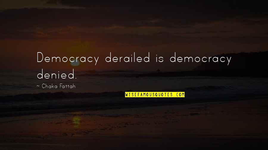 Bayanihan Quotes By Chaka Fattah: Democracy derailed is democracy denied.