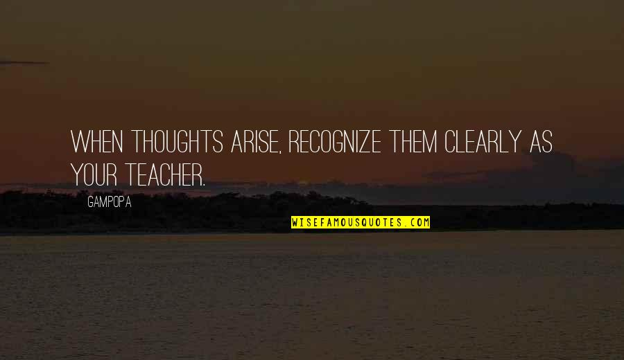 Bayanihan Quotes By Gampopa: When thoughts arise, recognize them clearly as your