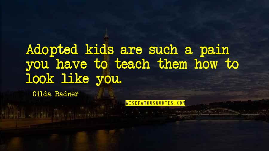 Bayanihan Quotes By Gilda Radner: Adopted kids are such a pain - you