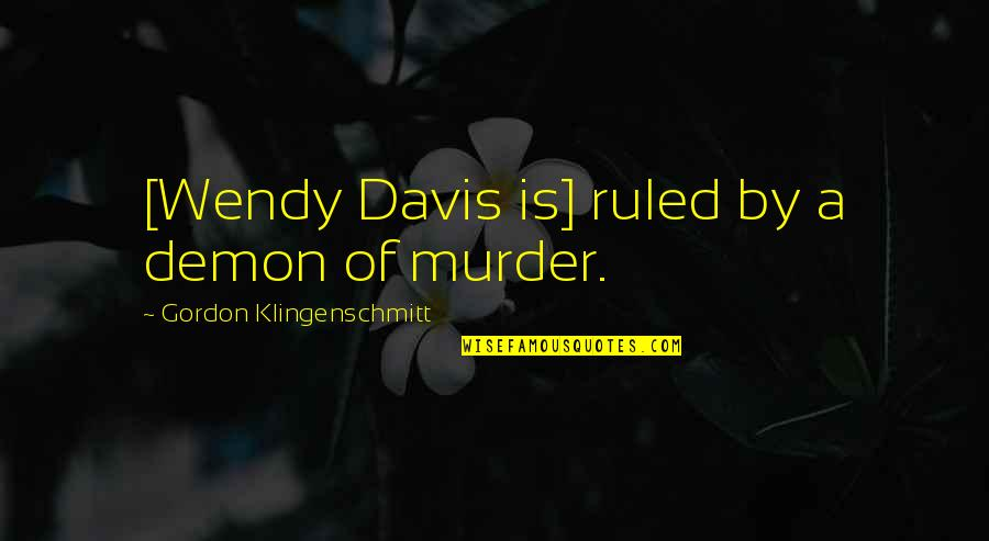 Bayern Real Quotes By Gordon Klingenschmitt: [Wendy Davis is] ruled by a demon of