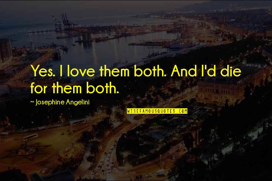 Bayern Real Quotes By Josephine Angelini: Yes. I love them both. And I'd die