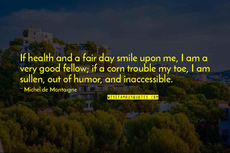 Bayern Real Quotes By Michel De Montaigne: If health and a fair day smile upon