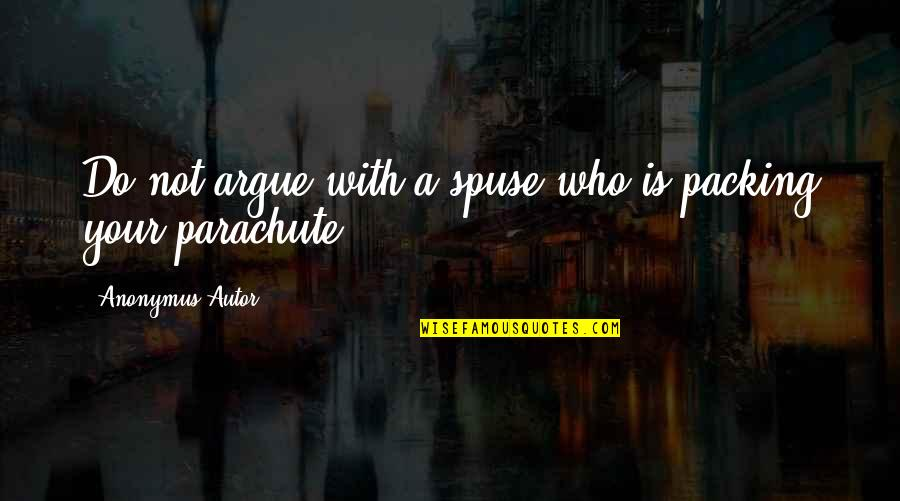 Bazillionth Quotes By Anonymus Autor: Do not argue with a spuse who is