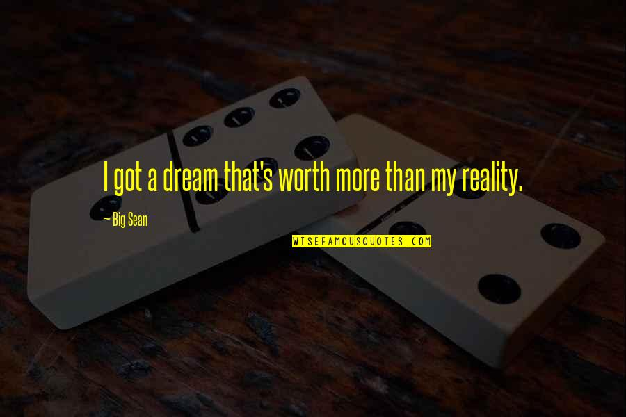 Bazillionth Quotes By Big Sean: I got a dream that's worth more than