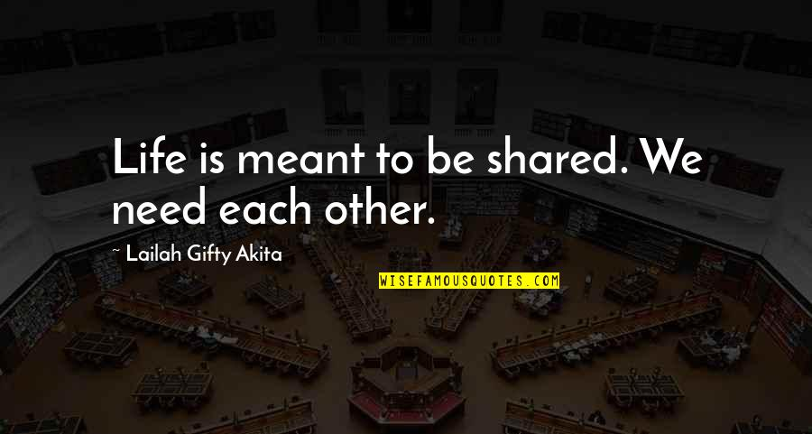 Bazine Quotes By Lailah Gifty Akita: Life is meant to be shared. We need