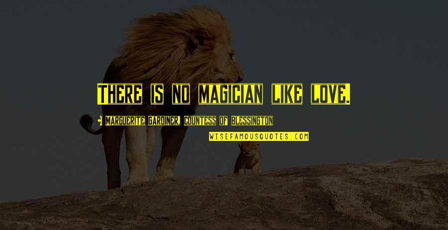 Bazine Quotes By Marguerite Gardiner, Countess Of Blessington: There is no magician like love.