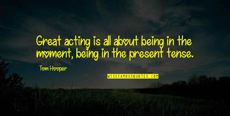 Bazine Quotes By Tom Hooper: Great acting is all about being in the