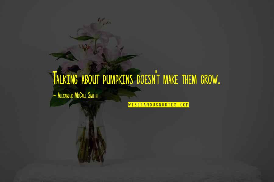 Bazza Mckenzie Quotes By Alexander McCall Smith: Talking about pumpkins doesn't make them grow.