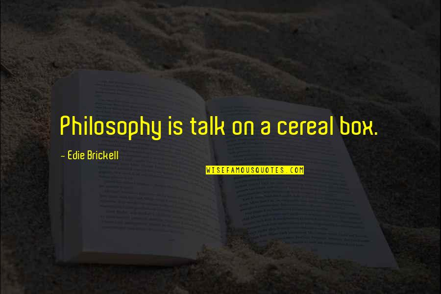 Bazza Mckenzie Quotes By Edie Brickell: Philosophy is talk on a cereal box.