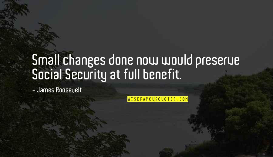 Bazza Mckenzie Quotes By James Roosevelt: Small changes done now would preserve Social Security