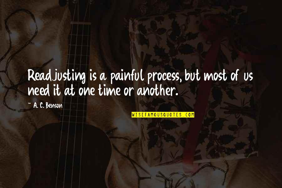 Bb King Love Quotes By A. C. Benson: Readjusting is a painful process, but most of