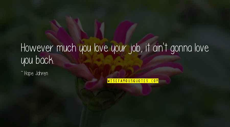 Bb King Love Quotes By Hope Jahren: However much you love your job, it ain't