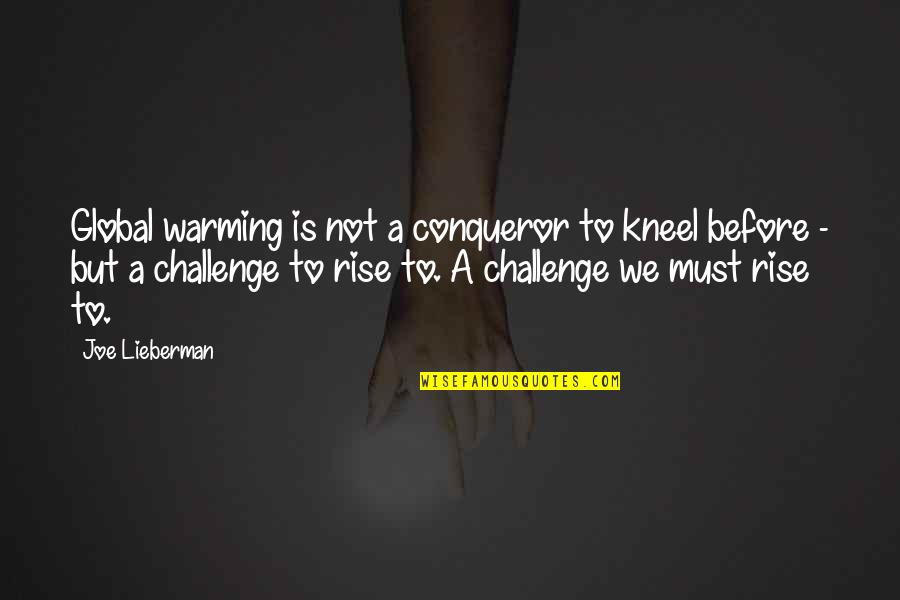 Bb King Love Quotes By Joe Lieberman: Global warming is not a conqueror to kneel