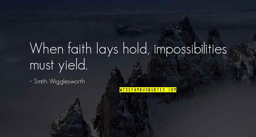 Bb King Love Quotes By Smith Wigglesworth: When faith lays hold, impossibilities must yield.