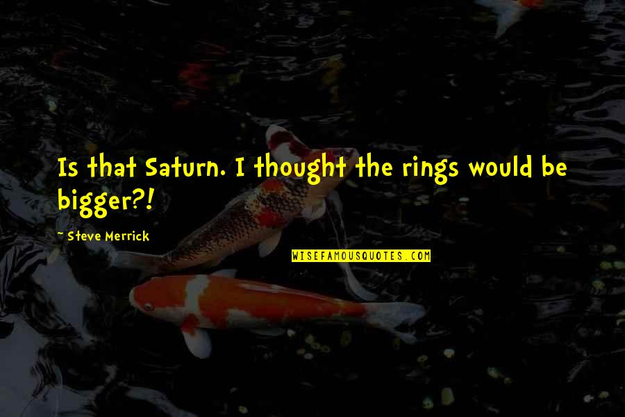 Bb King Love Quotes By Steve Merrick: Is that Saturn. I thought the rings would