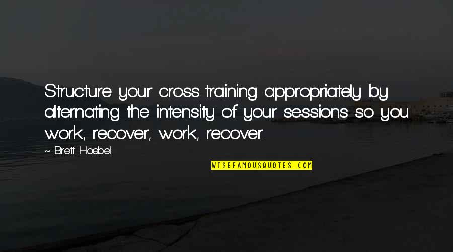 Bbm Off Picture Quotes By Brett Hoebel: Structure your cross-training appropriately by alternating the intensity