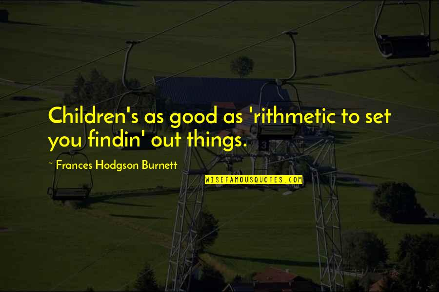 Bbm Off Picture Quotes By Frances Hodgson Burnett: Children's as good as 'rithmetic to set you