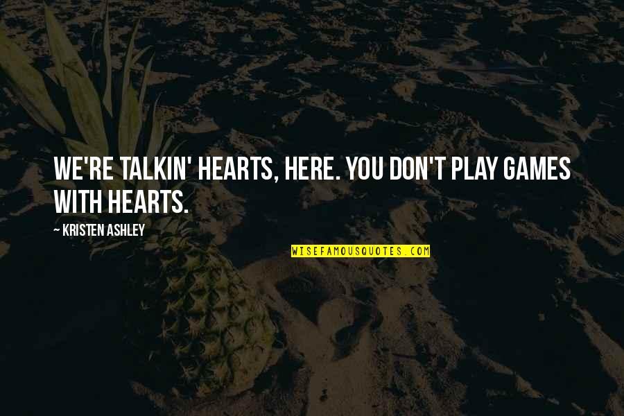 Bbm Off Picture Quotes By Kristen Ashley: We're talkin' hearts, here. You don't play games