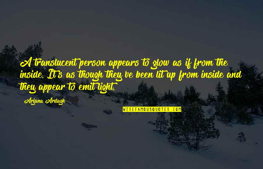 Bbses Quotes By Arjuna Ardagh: A translucent person appears to glow as if