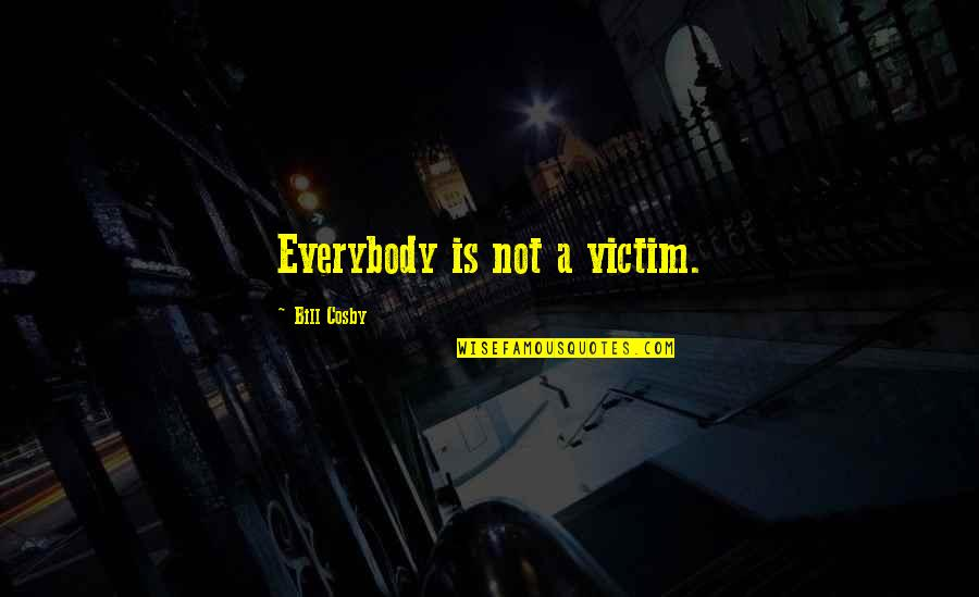 Bbses Quotes By Bill Cosby: Everybody is not a victim.