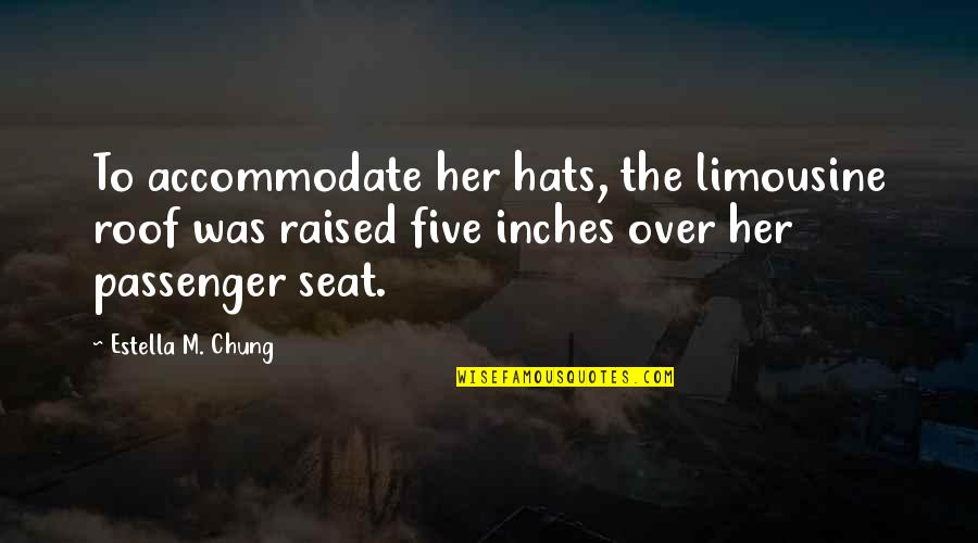 Bbses Quotes By Estella M. Chung: To accommodate her hats, the limousine roof was