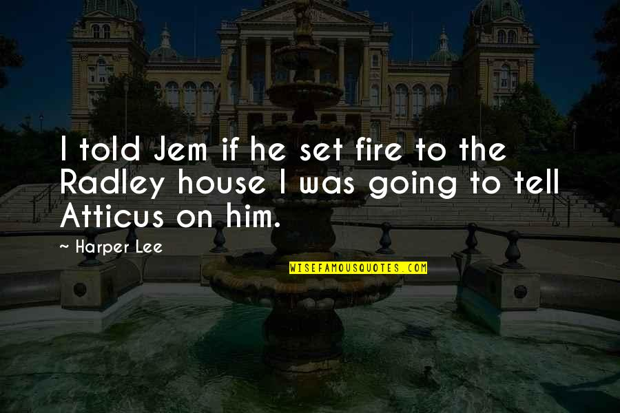 Bcbsil Get Quotes By Harper Lee: I told Jem if he set fire to