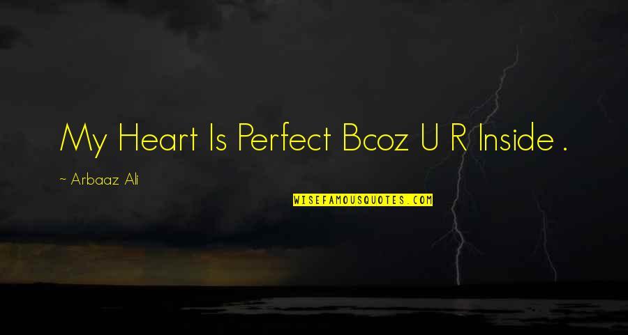 Bcoz Of U Quotes By Arbaaz Ali: My Heart Is Perfect Bcoz U R Inside