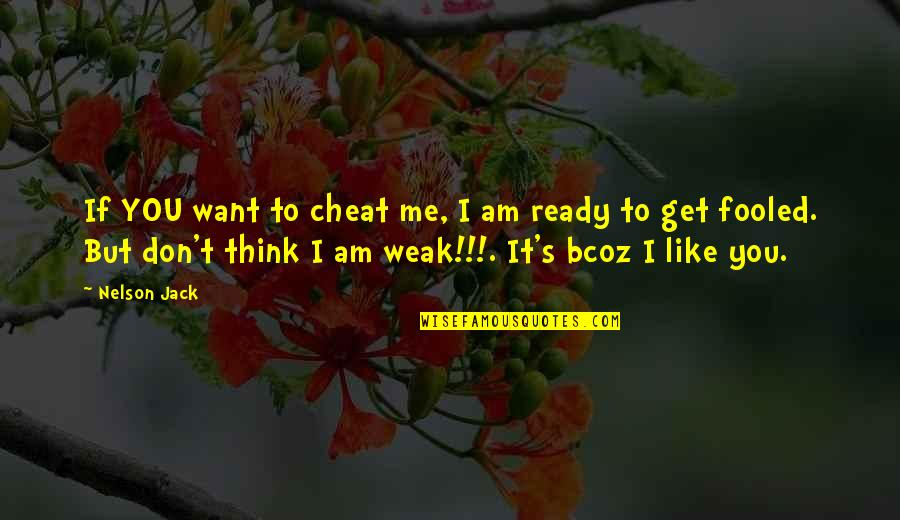 Bcoz Of U Quotes By Nelson Jack: If YOU want to cheat me, I am