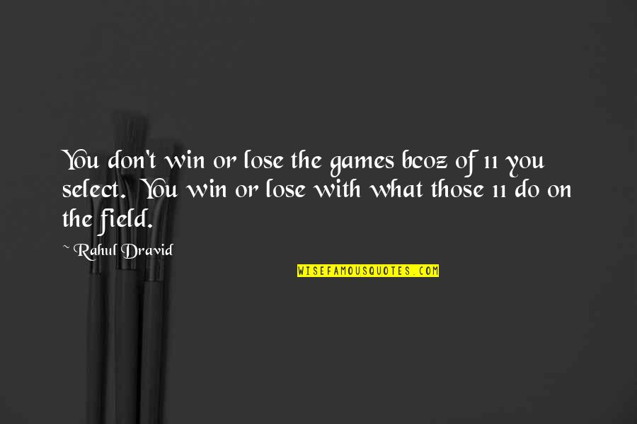Bcoz Of U Quotes By Rahul Dravid: You don't win or lose the games bcoz
