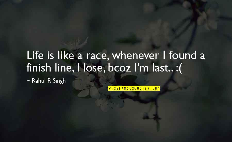 Bcoz Of U Quotes By Rahul R Singh: Life is like a race, whenever I found