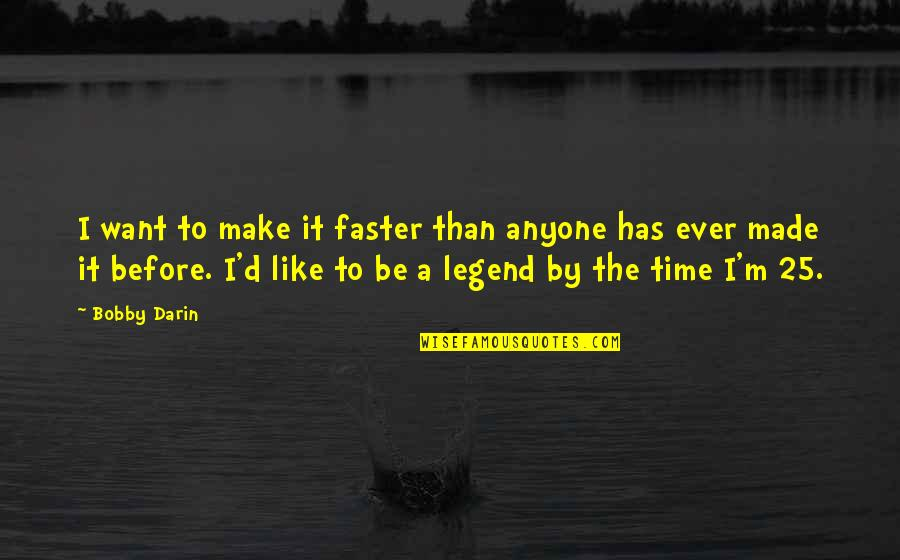 Be A Legend Quotes By Bobby Darin: I want to make it faster than anyone
