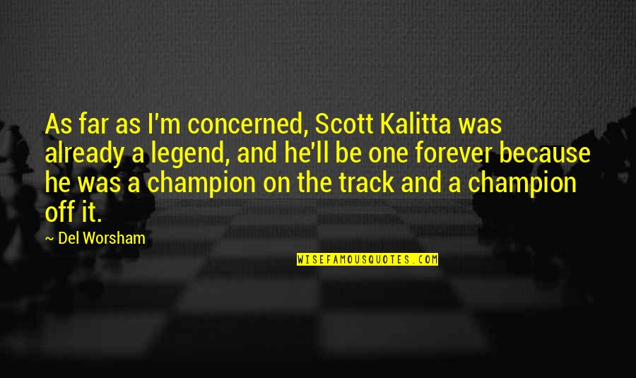 Be A Legend Quotes By Del Worsham: As far as I'm concerned, Scott Kalitta was