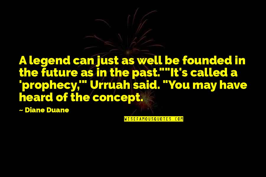 Be A Legend Quotes By Diane Duane: A legend can just as well be founded