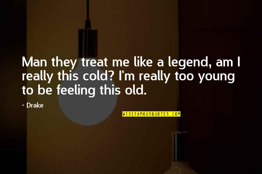 Be A Legend Quotes By Drake: Man they treat me like a legend, am