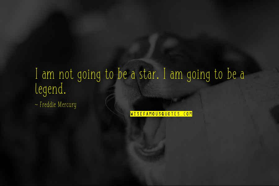 Be A Legend Quotes By Freddie Mercury: I am not going to be a star.