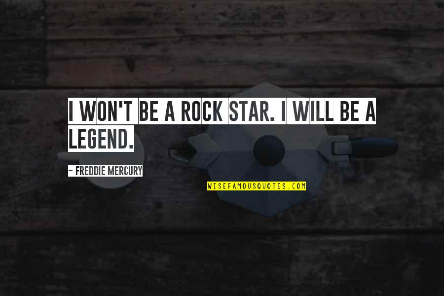 Be A Legend Quotes By Freddie Mercury: I won't be a rock star. I will
